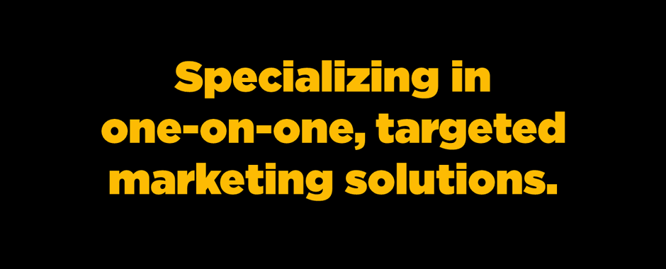 Specializing in one-on-one marketing solutions